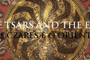 The Tsars and the East, Os Czares e o Oriente museu calouste gulbenkian
